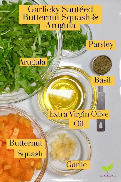 Garlicky Sauteed Butternut Squash Arugula Ingredients Arugula, Butternut Squash, Olive Oil, Basil, parsley, garlic   The Radiant Root